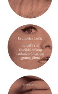 Filmski stil: Teorijski pristup i stilistika hrvatskog igranog filma - autor: Krunislav Lučić